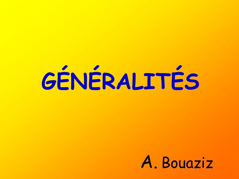 GÉNÉRALITÉS A. Bouaziz