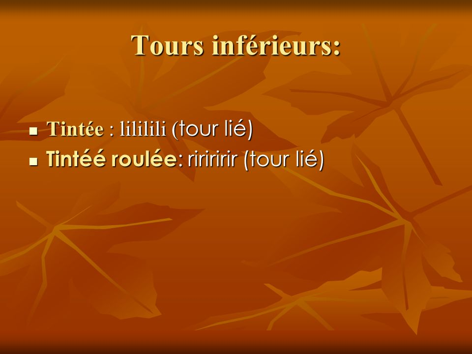 Tours inférieurs: Tintée : lililili (tour lié)