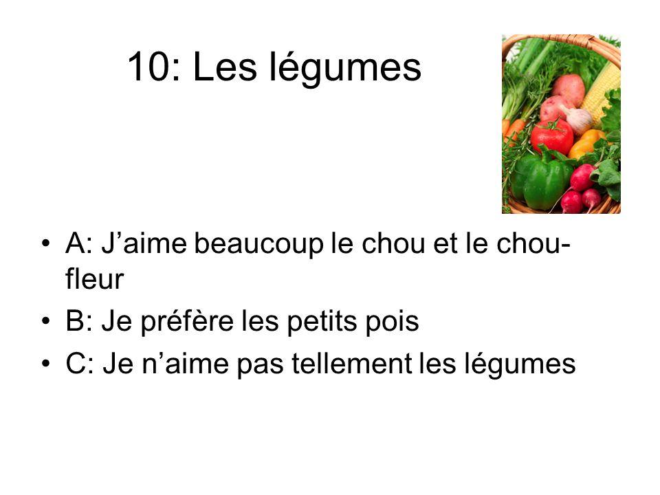 10: Les légumes A: J'aime beaucoup le chou et le chou-fleur
