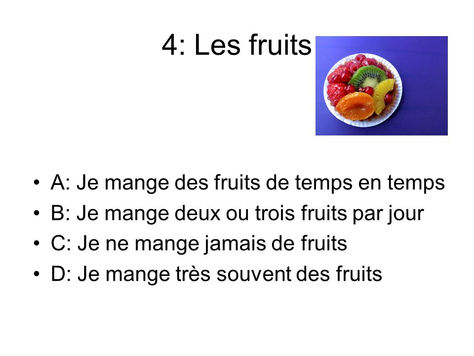 4: Les fruits A: Je mange des fruits de temps en temps