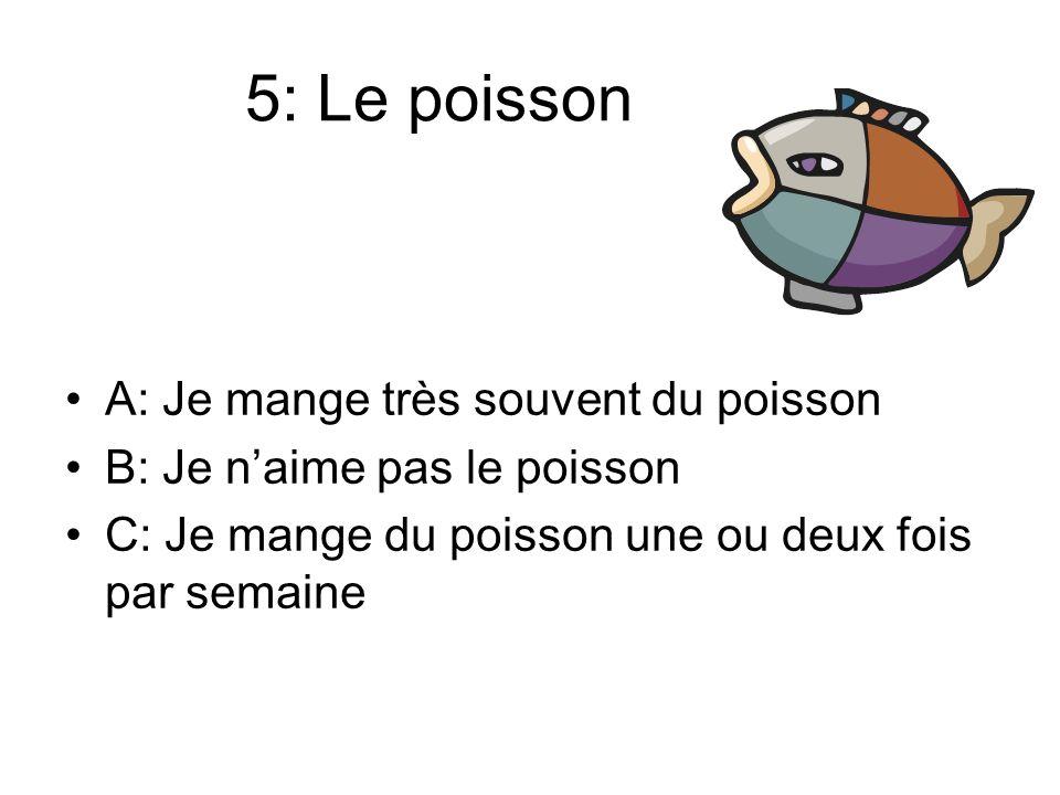 5: Le poisson A: Je mange très souvent du poisson