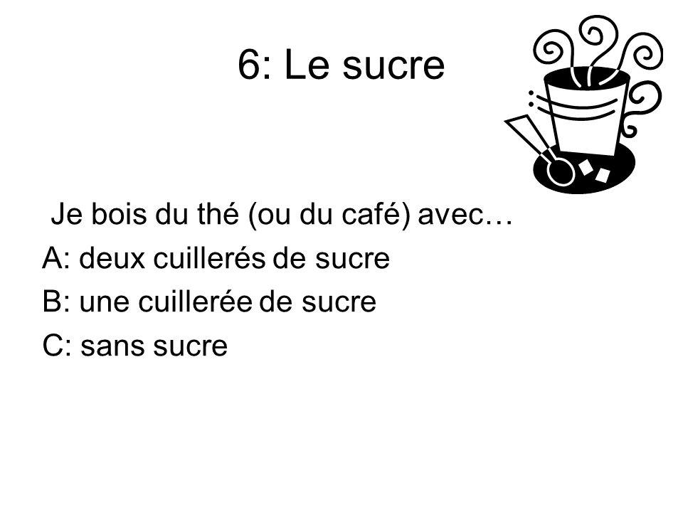 6: Le sucre Je bois du thé (ou du café) avec…