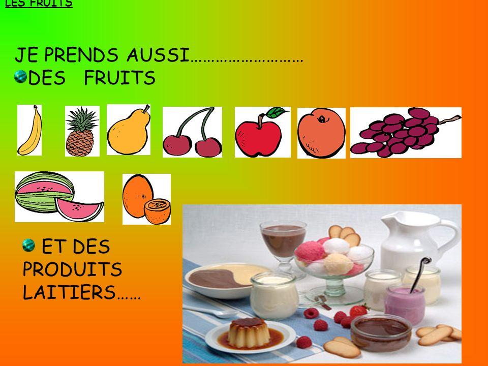 JE PRENDS AUSSI……………………… DES FRUITS