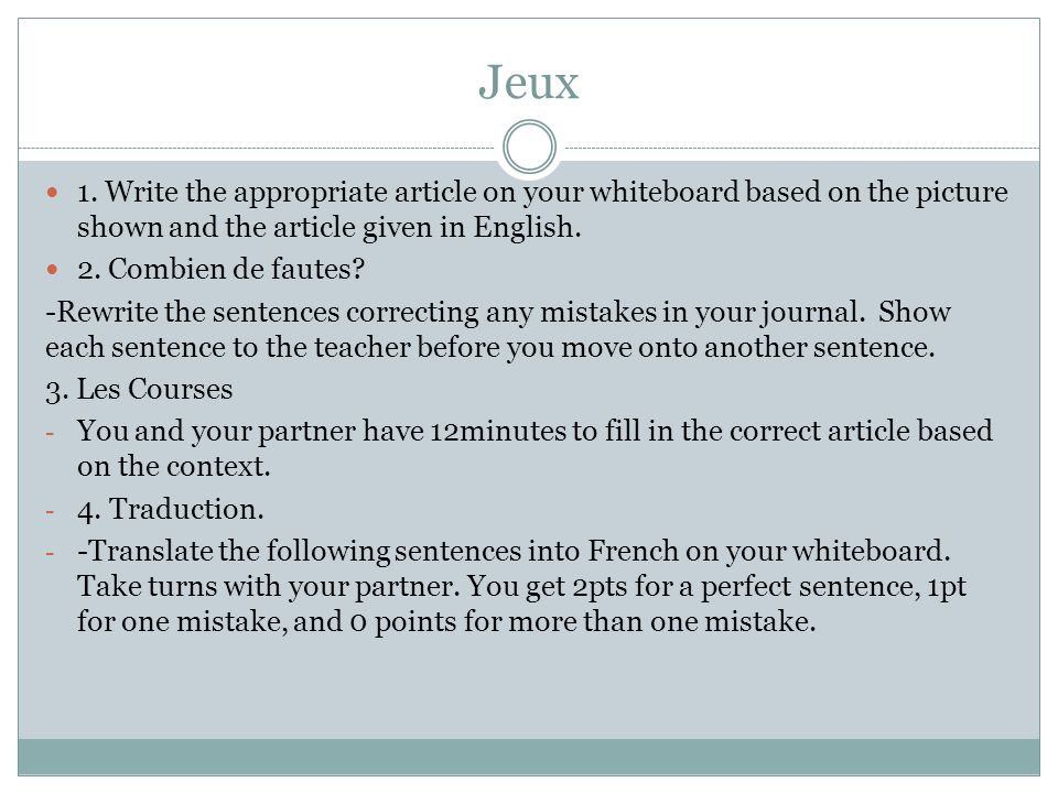 Jeux 1. Write the appropriate article on your whiteboard based on the picture shown and the article given in English.