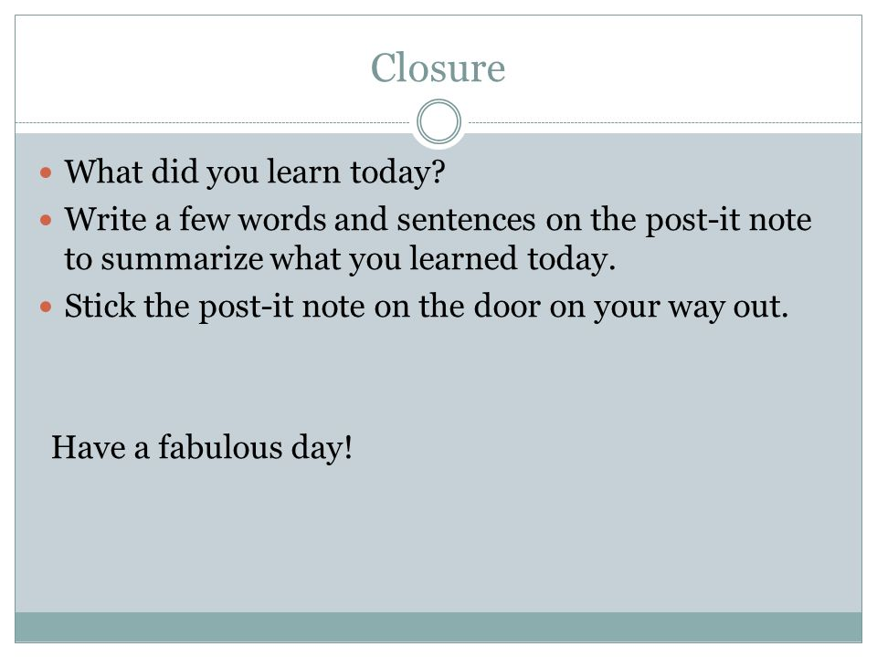 Closure What did you learn today