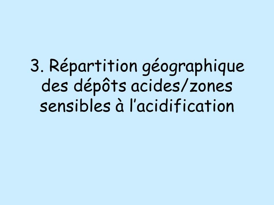 3. Répartition géographique des dépôts acides/zones sensibles à l'acidification