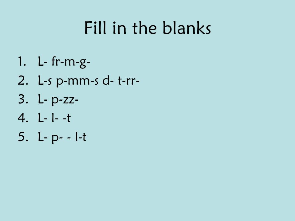 Fill in the blanks L- fr-m-g- L-s p-mm-s d- t-rr- L- p-zz- L- l- -t