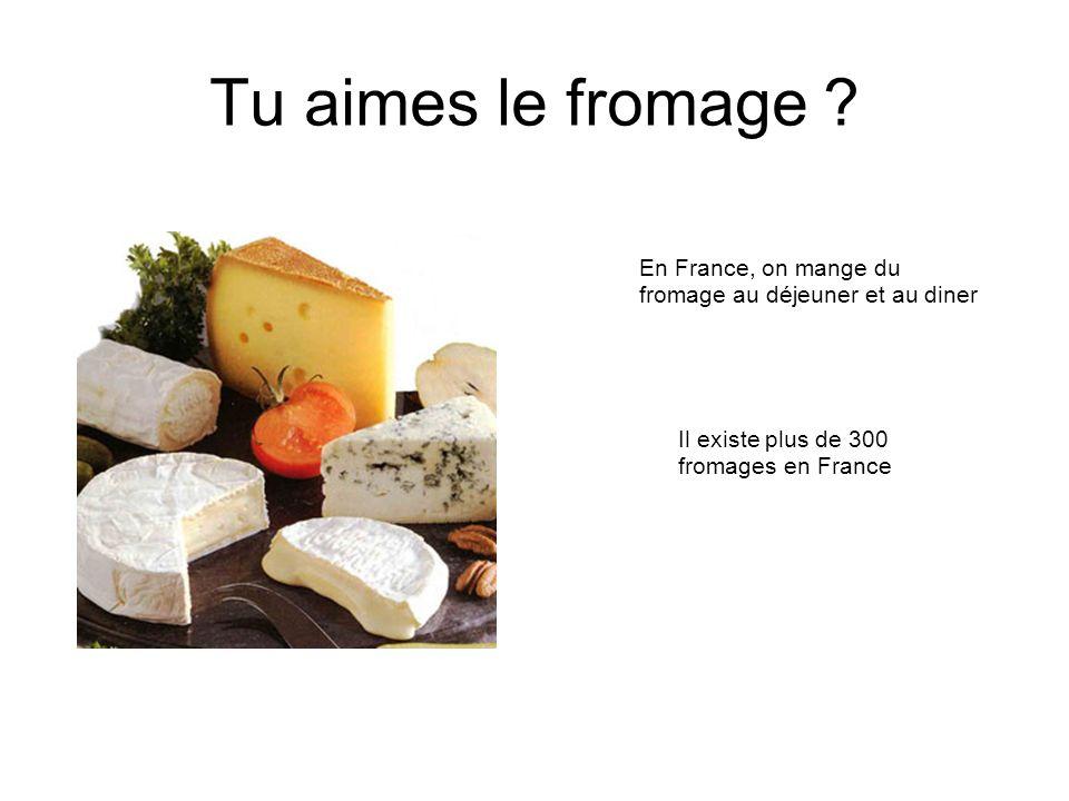 Tu aimes le fromage En France, on mange du fromage au déjeuner et au diner. Il existe plus de 300 fromages en France.