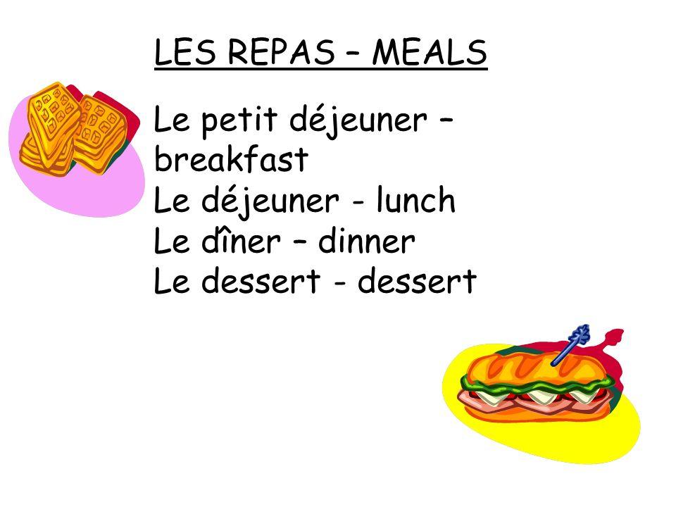 LES REPAS – MEALS Le petit déjeuner – breakfast. Le déjeuner - lunch.