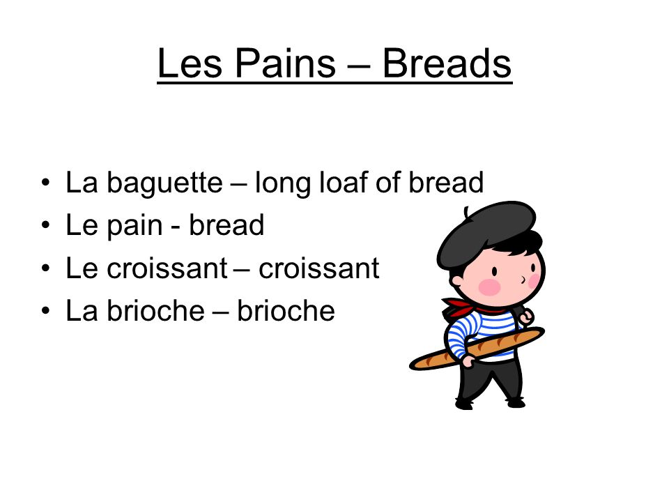 Les Pains – Breads La baguette – long loaf of bread Le pain - bread