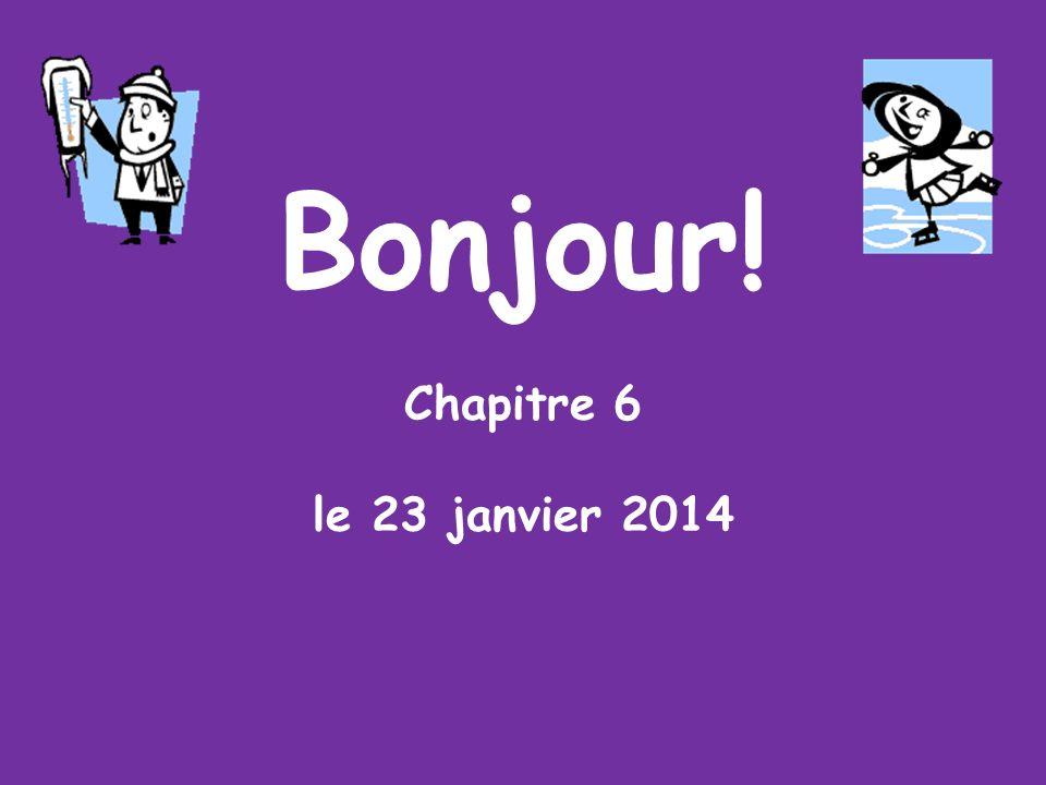 Bonjour! Chapitre 6 le 23 janvier 2014