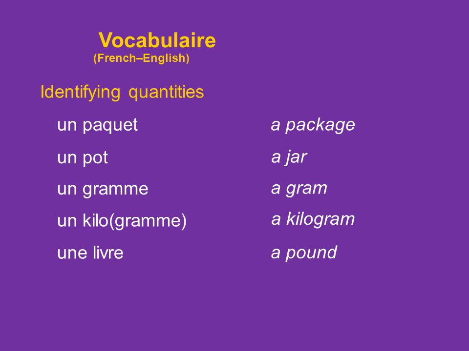 Vocabulaire Identifying quantities un paquet a package un pot a jar