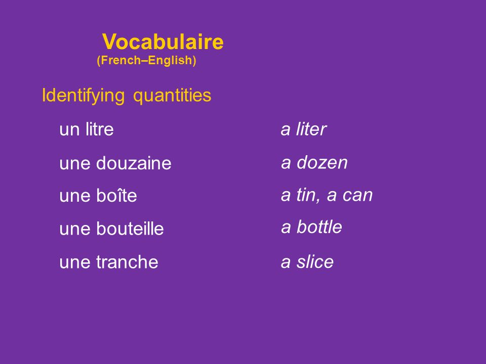 Vocabulaire Identifying quantities un litre a liter une douzaine