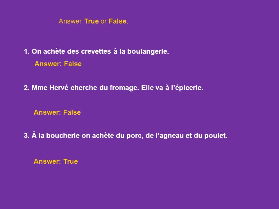 Answer True or False. 1. On achète des crevettes à la boulangerie. Answer: False. 2. Mme Hervé cherche du fromage. Elle va à l'épicerie.