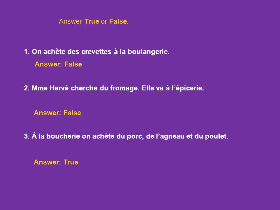 Answer True or False.1. On achète des crevettes à la boulangerie. Answer: False. 2. Mme Hervé cherche du fromage. Elle va à l'épicerie.