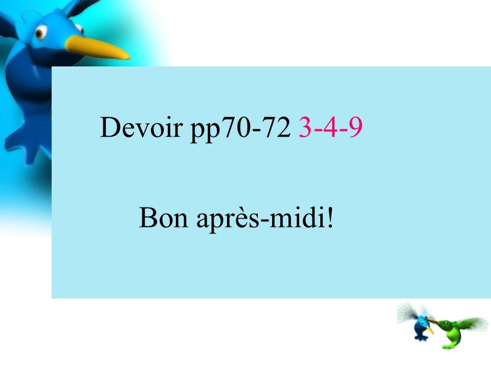 Devoir pp70-72 3-4-9 Bon après-midi!