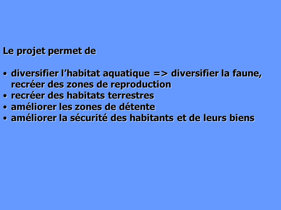 Le projet permet de diversifier l'habitat aquatique => diversifier la faune, recréer des zones de reproduction.