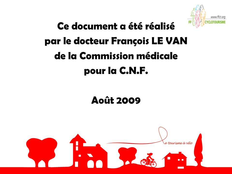 Ce document a été réalisé par le docteur François LE VAN de la Commission médicale pour la C.N.F.