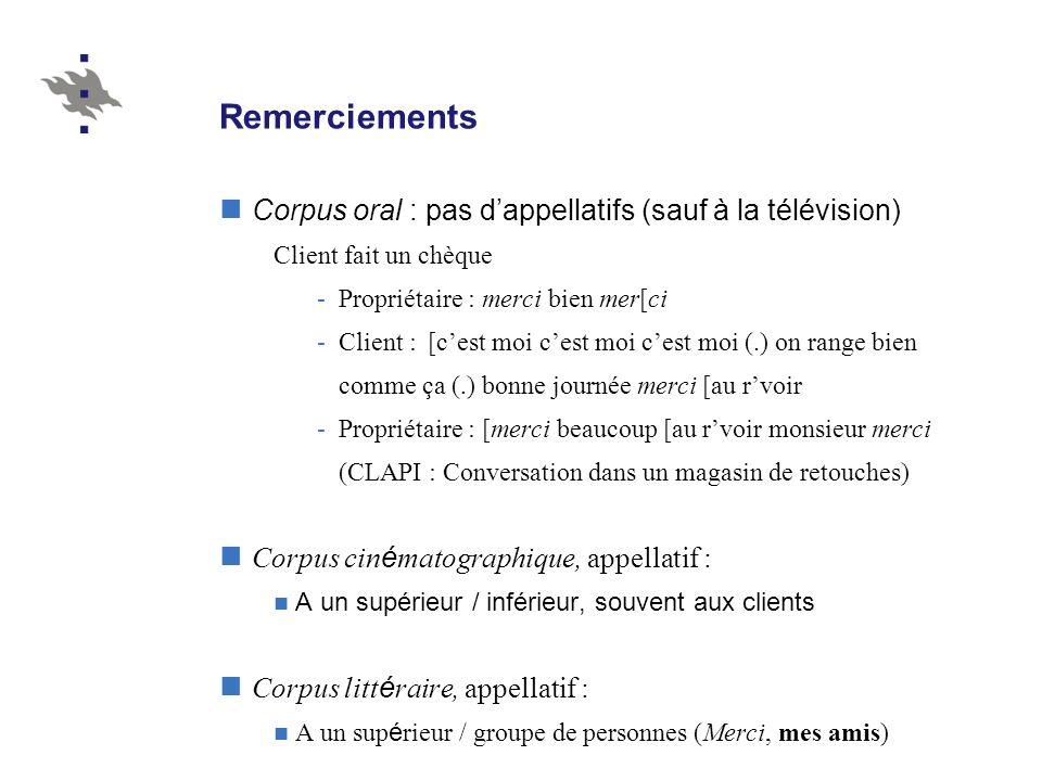Remerciements Corpus oral : pas d'appellatifs (sauf à la télévision)