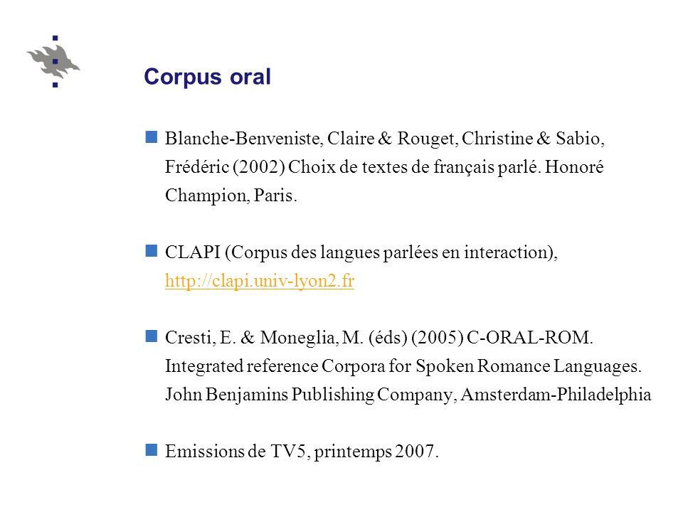 Corpus oral Blanche-Benveniste, Claire & Rouget, Christine & Sabio, Frédéric (2002) Choix de textes de français parlé. Honoré Champion, Paris.