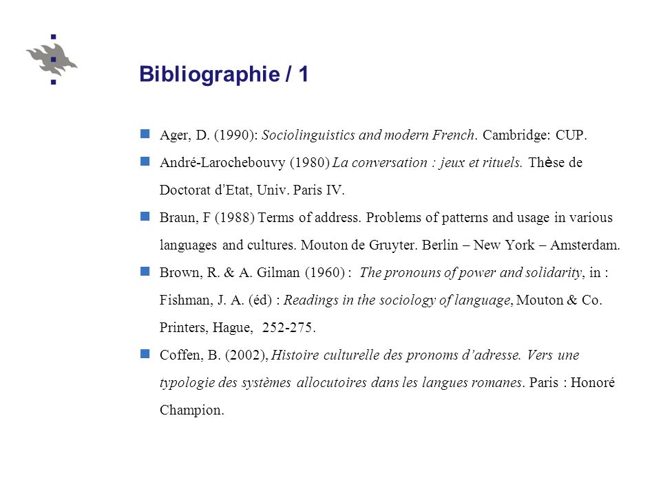 Bibliographie / 1 Ager, D. (1990): Sociolinguistics and modern French. Cambridge: CUP.