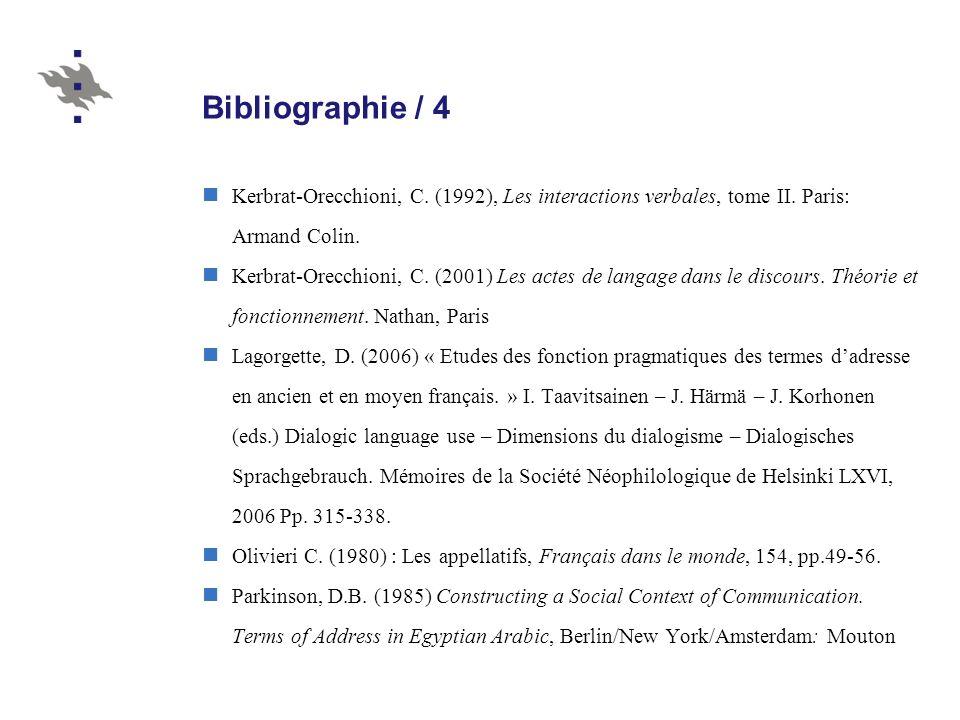 Bibliographie / 4 Kerbrat-Orecchioni, C. (1992), Les interactions verbales, tome II. Paris: Armand Colin.