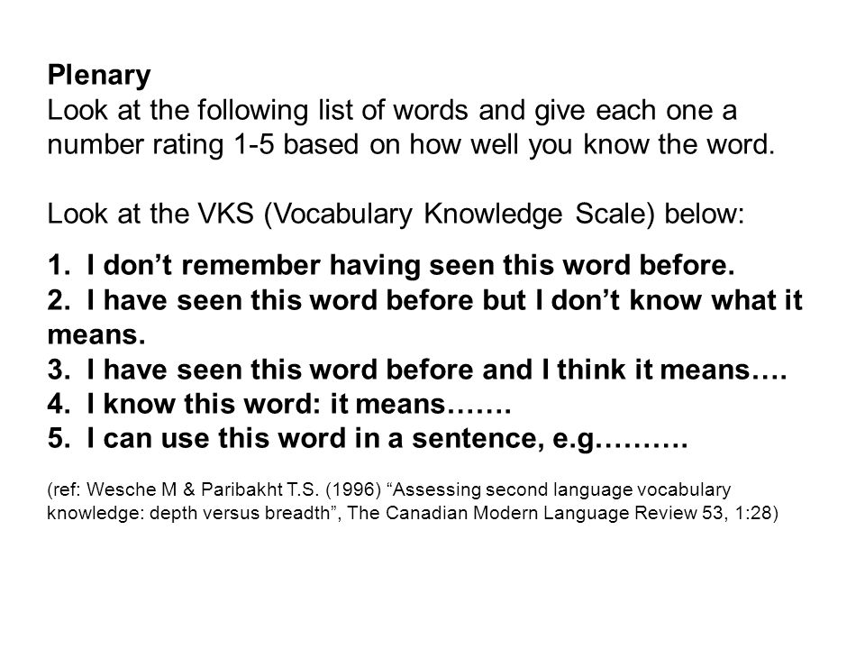 Plenary Look at the following list of words and give each one a number rating 1-5 based on how well you know the word. Look at the VKS (Vocabulary Knowledge Scale) below: