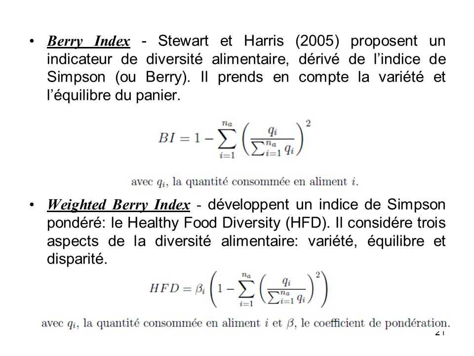 Berry Index - Stewart et Harris (2005) proposent un indicateur de diversité alimentaire, dérivé de l'indice de Simpson (ou Berry). Il prends en compte la variété et l'équilibre du panier.