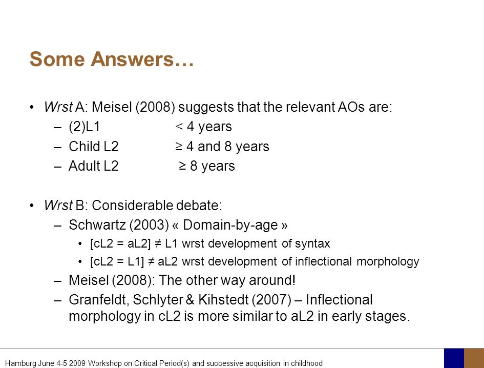 Some Answers… Wrst A: Meisel (2008) suggests that the relevant AOs are: (2)L1 < 4 years. Child L2 ≥ 4 and 8 years.