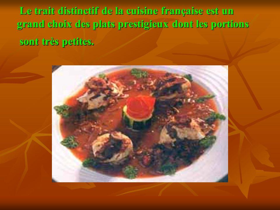 Le trait distinctif de la cuisine française est un grand choix des plats prestigieux dont les portions sont très petites.