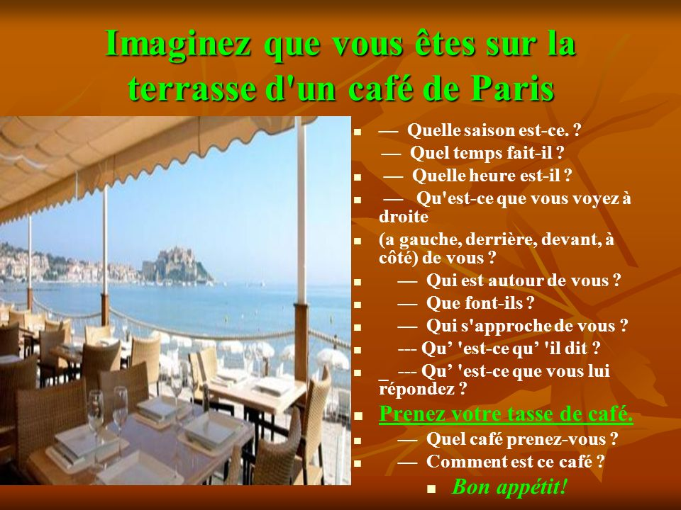 Imaginez que vous êtes sur la terrasse d un café de Paris