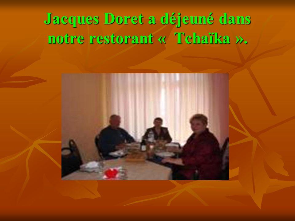 Jacques Doret a déjeuné dans notre restorant « Tchaïka ».