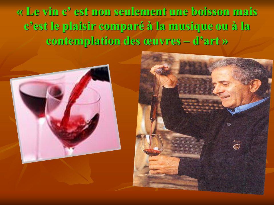 « Le vin c' est non seulement une boisson mais c'est le plaisir comparé à la musique ou à la contemplation des œuvres – d'art »