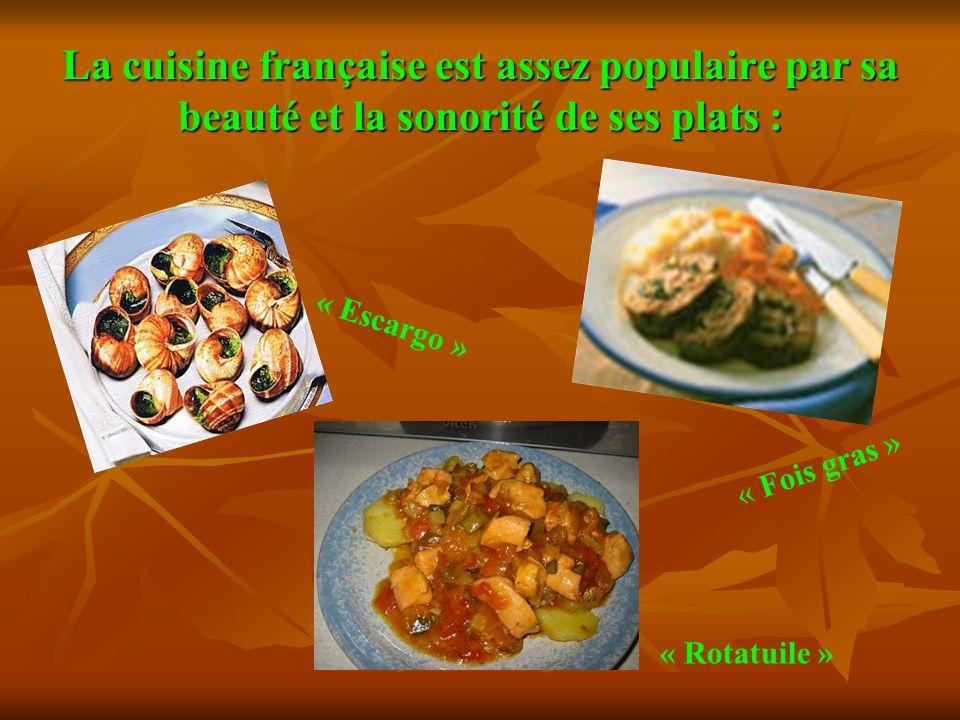 La cuisine française est assez populaire par sa beauté et la sonorité de ses plats :