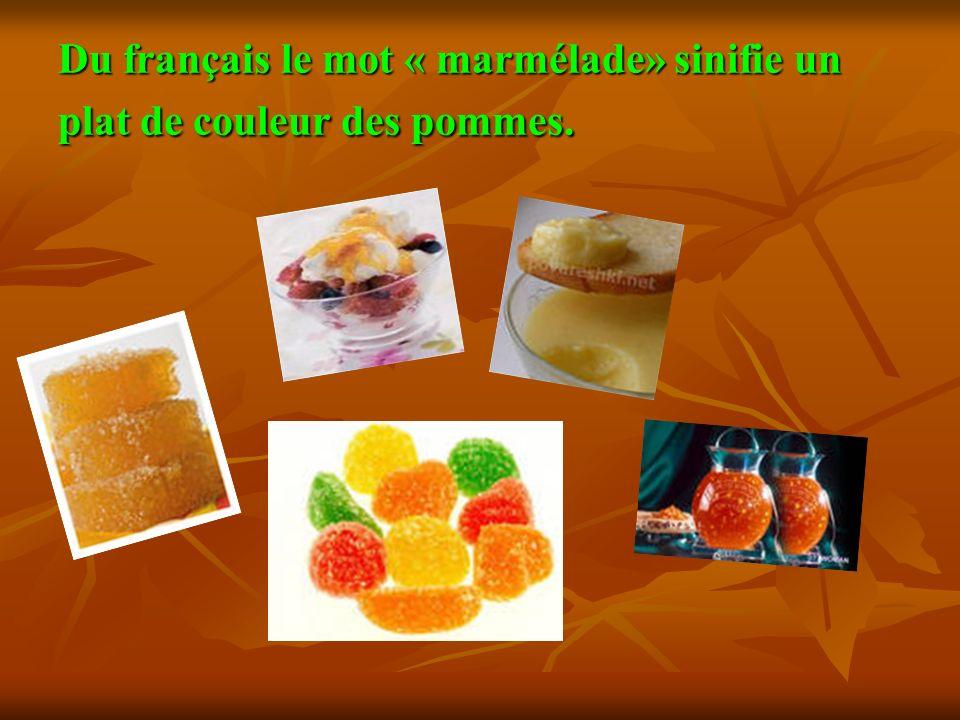 Du français le mot « marmélade» sinifie un plat de couleur des pommes.