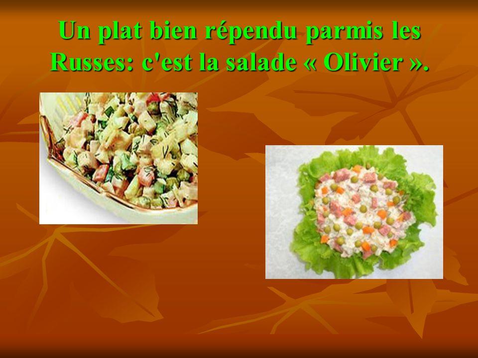 Un plat bien répendu parmis les Russes: c est la salade « Olivier ».