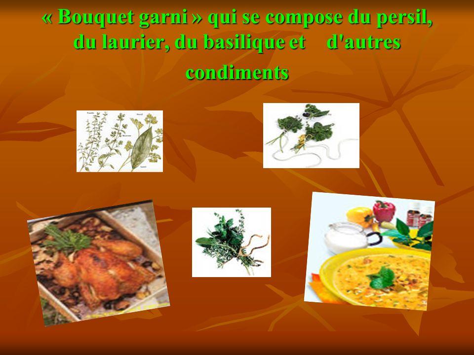 « Bouquet garni » qui se compose du persil, du laurier, du basilique et d autres condiments
