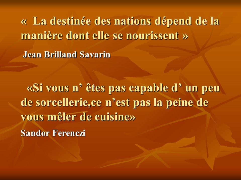« La destinée des nations dépend de la manière dont elle se nourissent » Jean Brilland Savarin