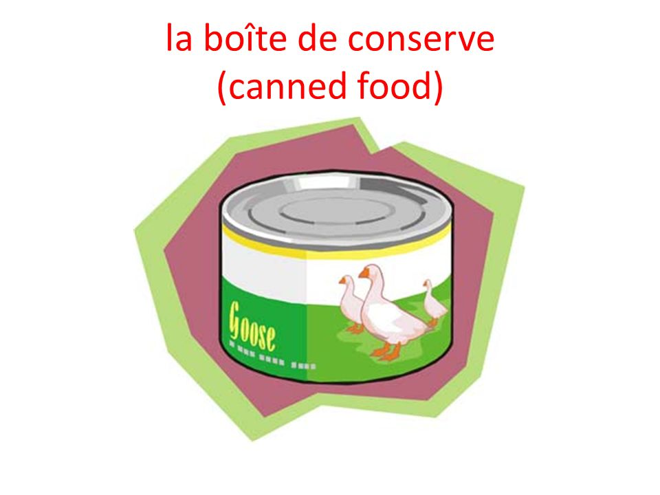 la boîte de conserve (canned food)