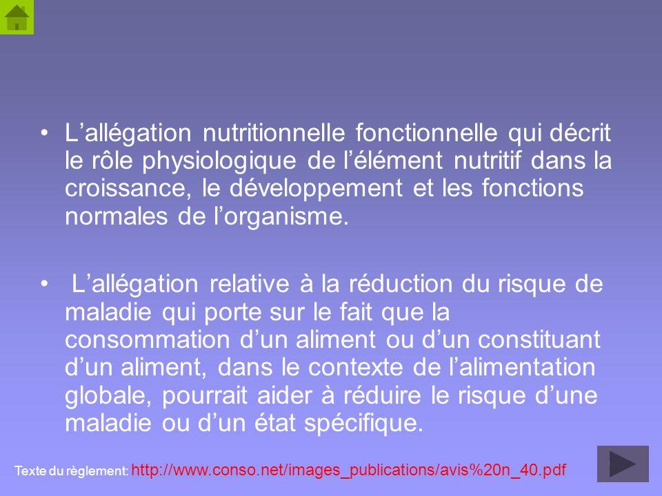 L'allégation nutritionnelle fonctionnelle qui décrit le rôle physiologique de l'élément nutritif dans la croissance, le développement et les fonctions normales de l'organisme.