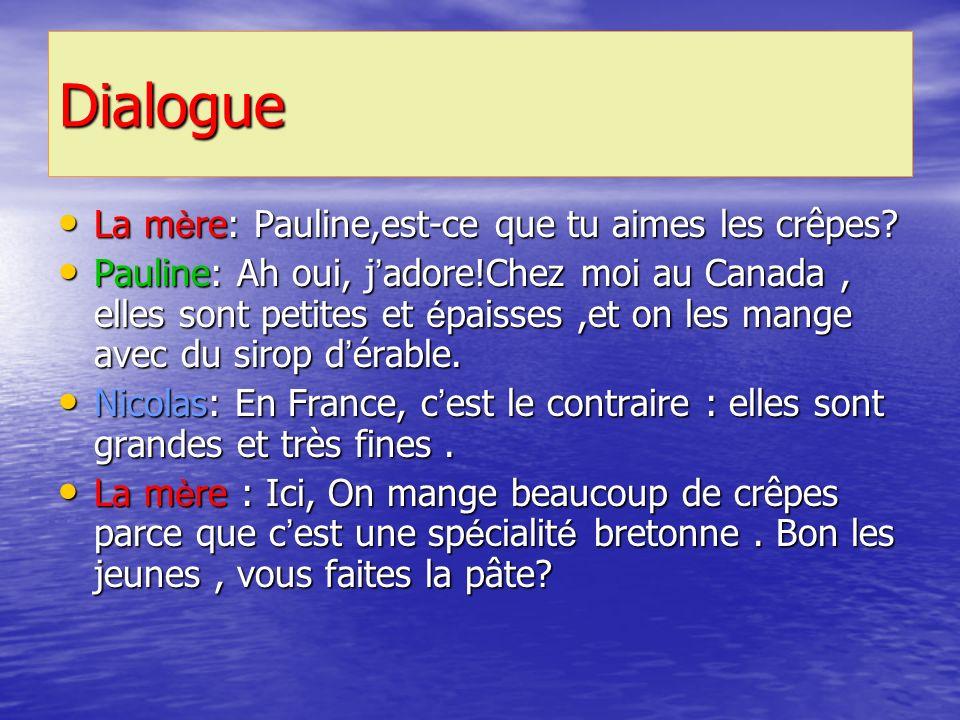 Dialogue La mère: Pauline,est-ce que tu aimes les crêpes