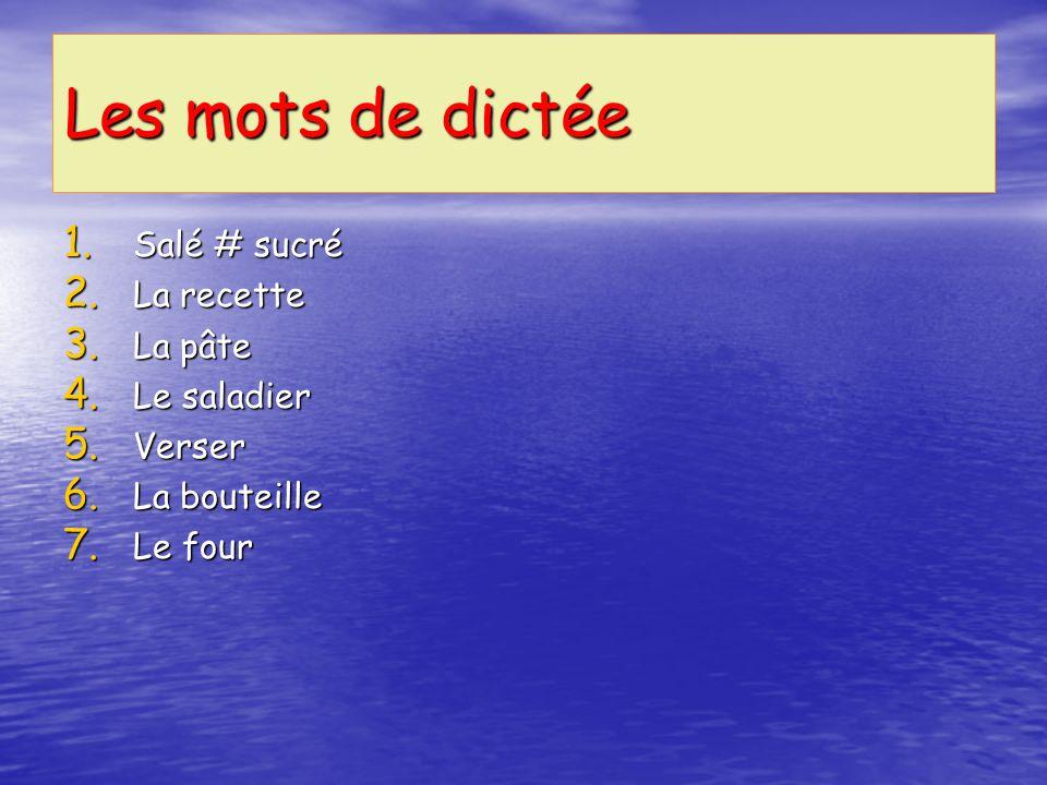 Les mots de dictée Salé # sucré La recette La pâte Le saladier Verser