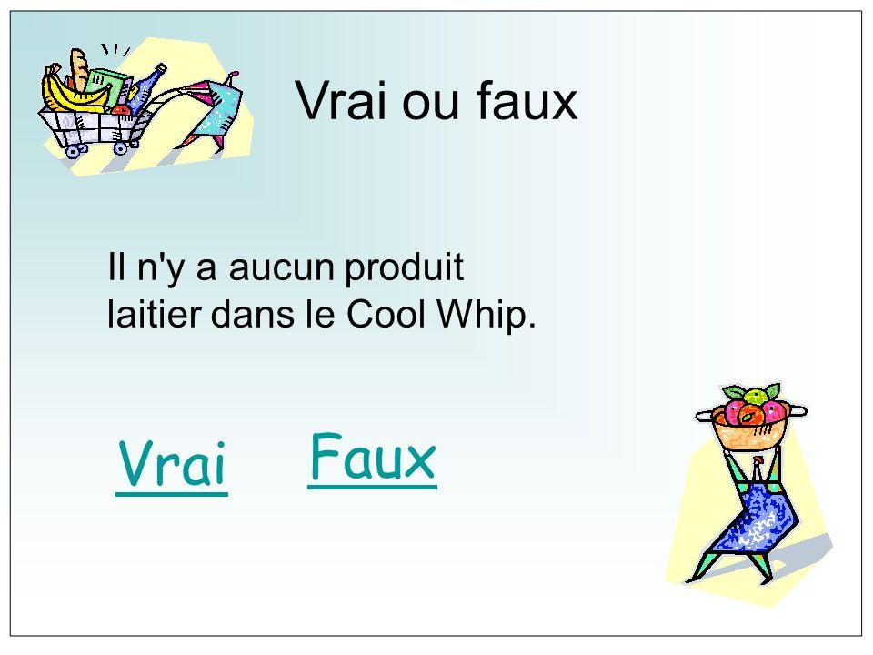 Vrai ou faux Il n y a aucun produit laitier dans le Cool Whip. Faux Vrai