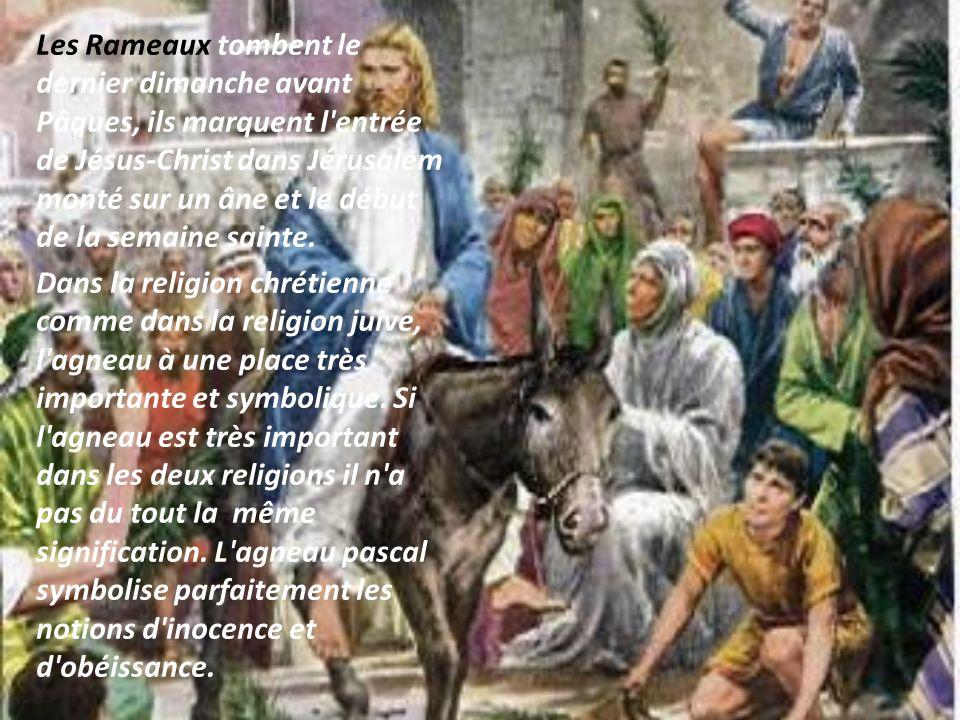 Les Rameaux tombent le dernier dimanche avant Pâques, ils marquent l entrée de Jésus-Christ dans Jérusalem monté sur un âne et le début de la semaine sainte.