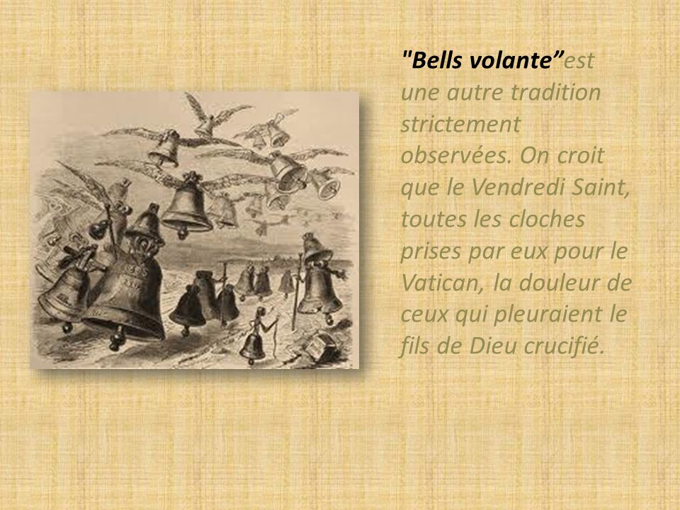 Bells volante est une autre tradition strictement observées