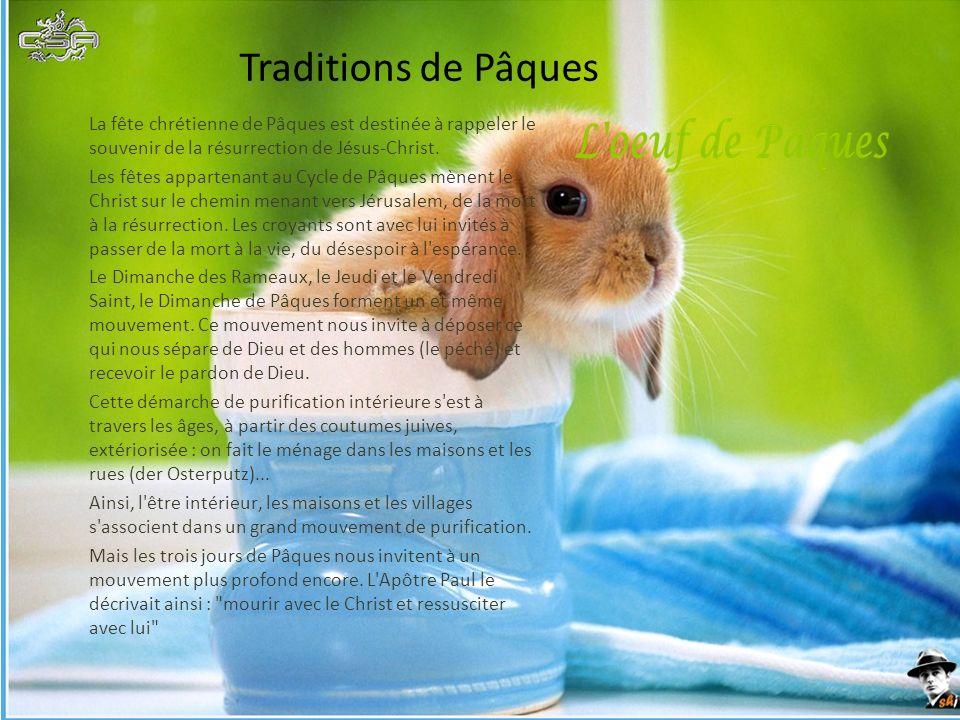 Traditions de Pâques La fête chrétienne de Pâques est destinée à rappeler le souvenir de la résurrection de Jésus-Christ.