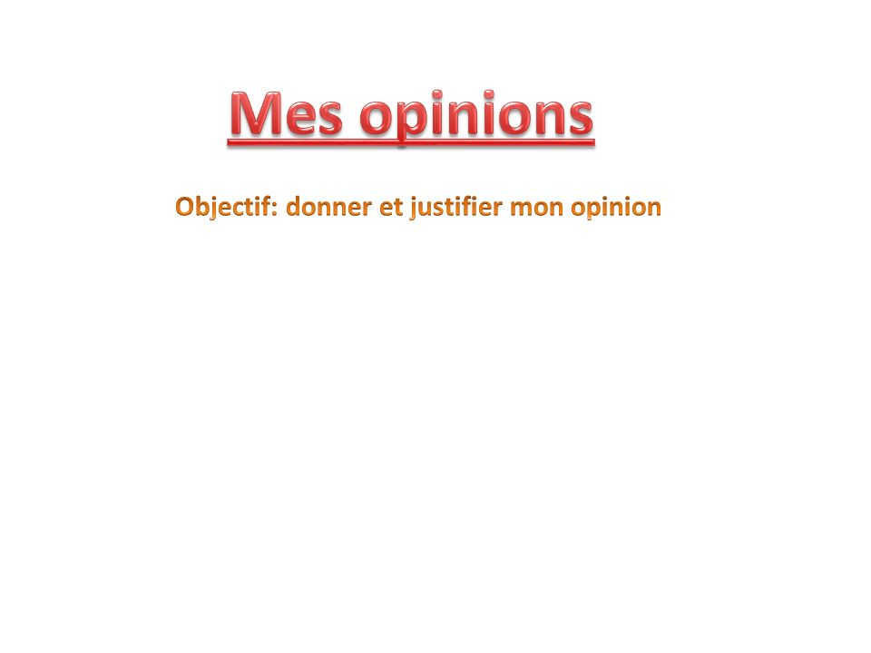 Objectif: donner et justifier mon opinion