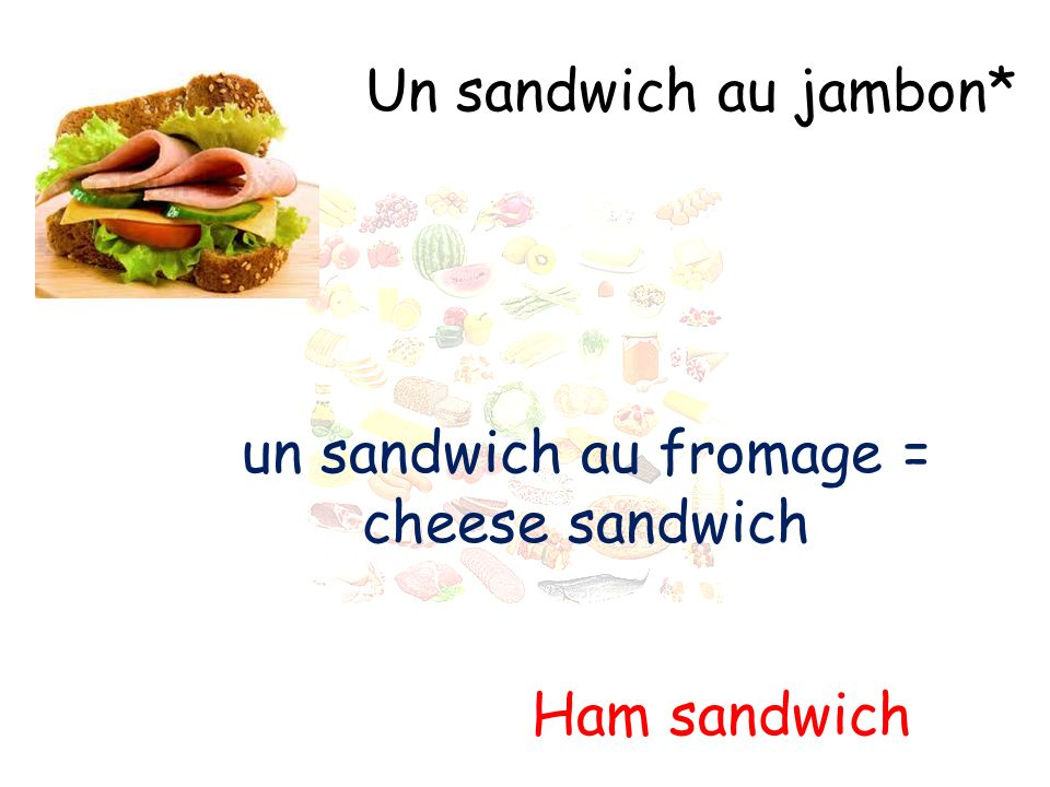 un sandwich au fromage = cheese sandwich