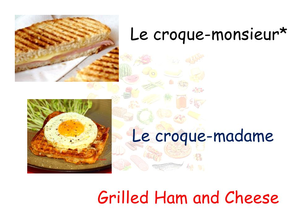 Le croque-monsieur* Le croque-madame Grilled Ham and Cheese