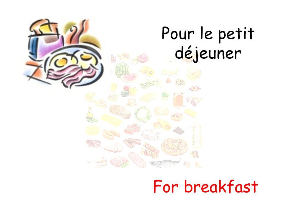 Pour le petit déjeuner For breakfast